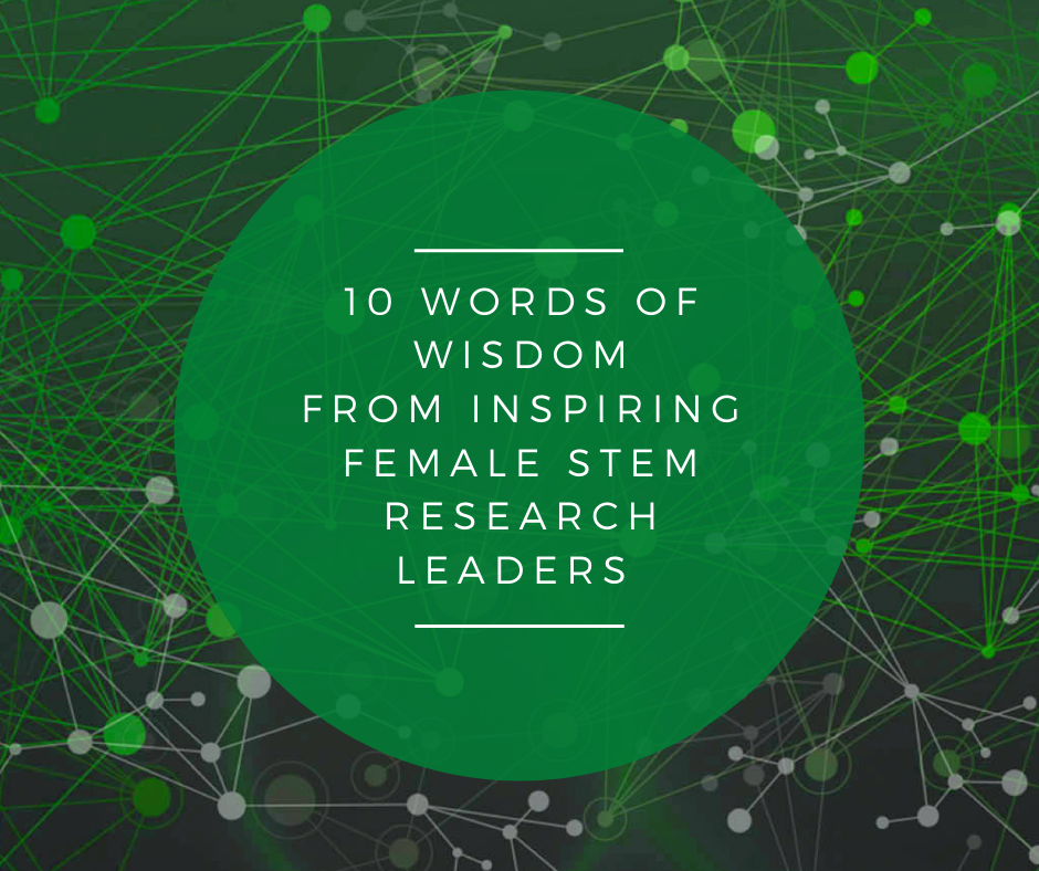 10 Words of Wisdom from Inspiring Female STEM Research Leaders